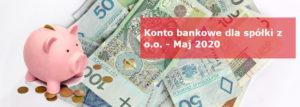 Konto bankowe dla spółki z o.o. - Maj 2020